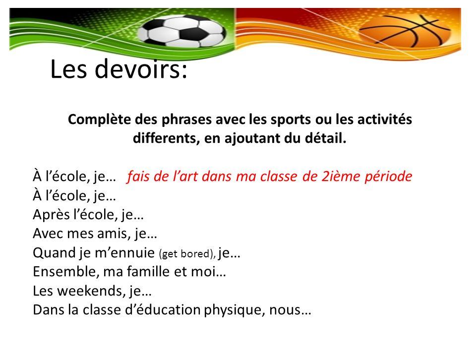 Les devoirs: Complète des phrases avec les sports ou les activités differents, en ajoutant du détail.