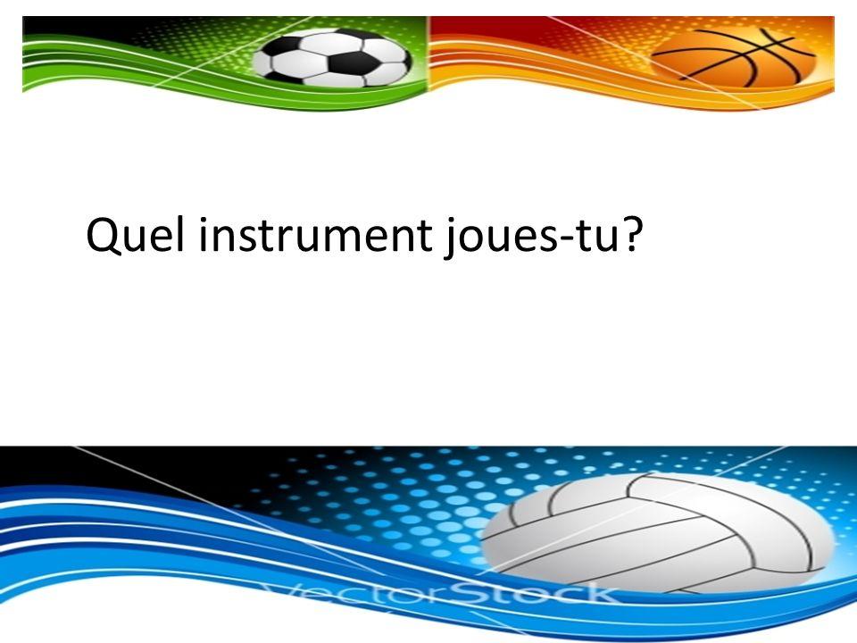 Quel instrument joues-tu