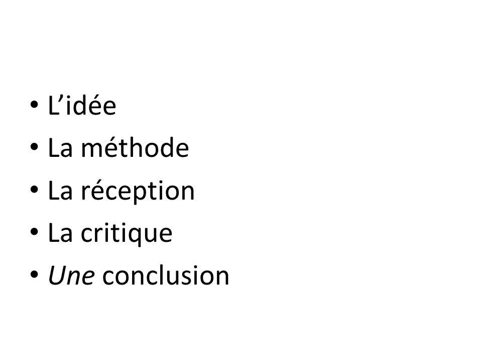 L'idée La méthode La réception La critique Une conclusion