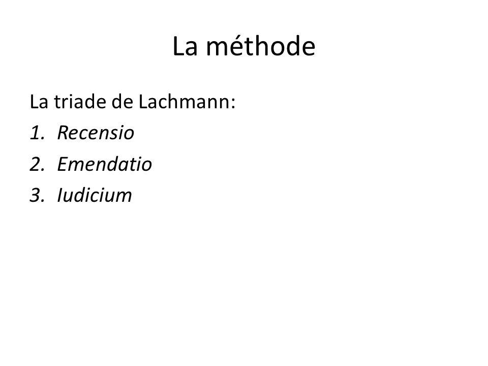 La méthode La triade de Lachmann: Recensio Emendatio Iudicium