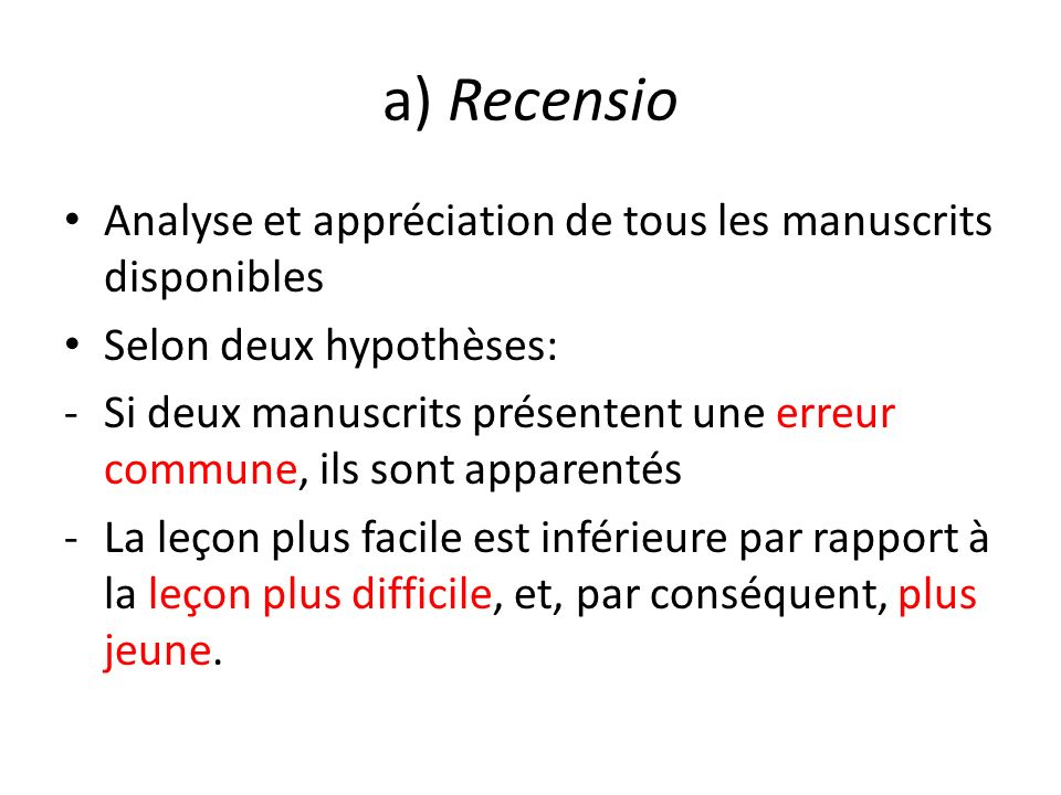 a) Recensio Analyse et appréciation de tous les manuscrits disponibles