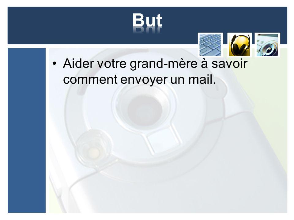 But Aider votre grand-mère à savoir comment envoyer un mail.