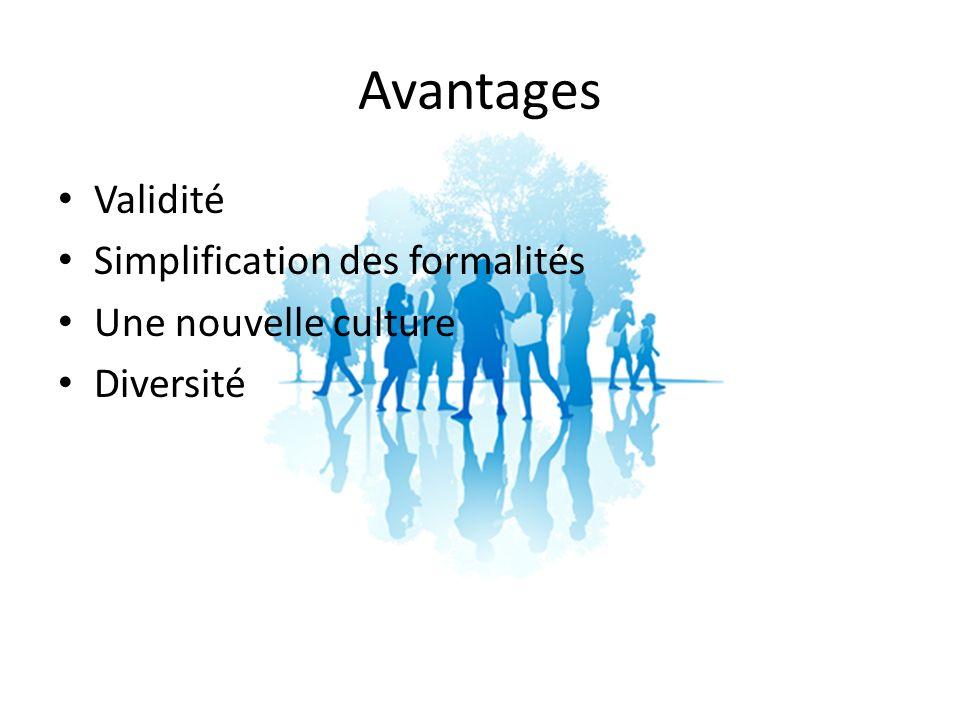 Avantages Validité Simplification des formalités Une nouvelle culture