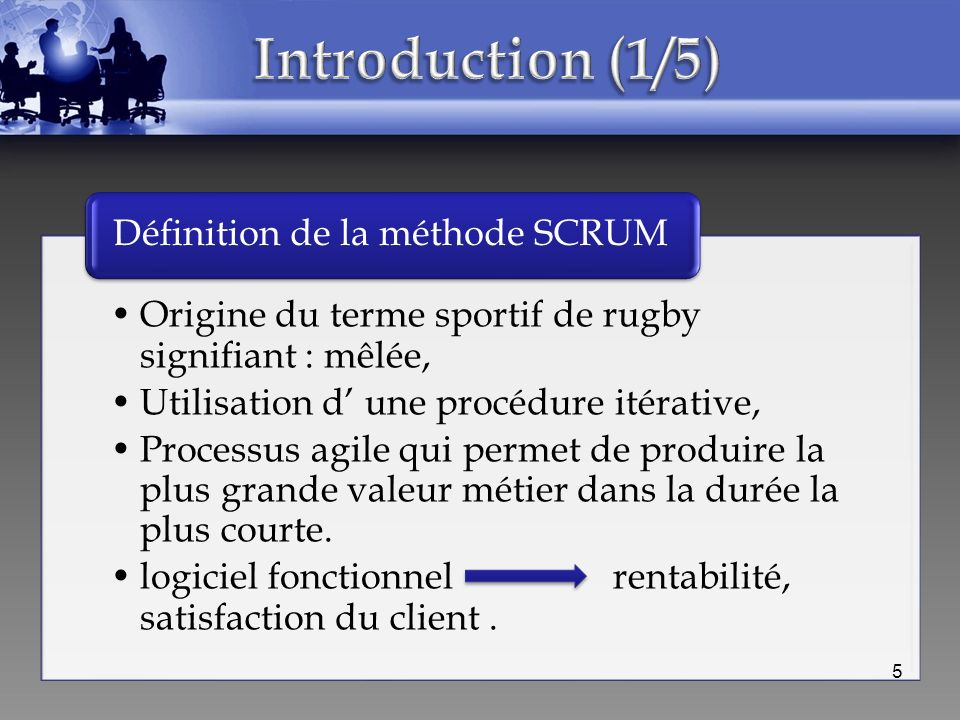 Introduction (1/5) Définition de la méthode SCRUM