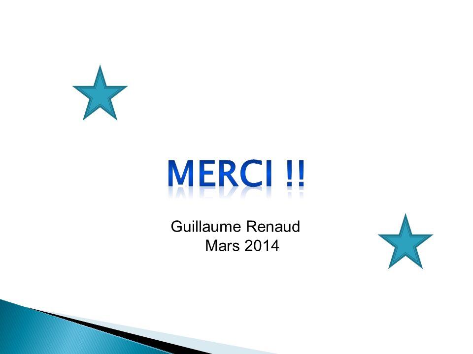 MERCI !! Guillaume Renaud Mars 2014