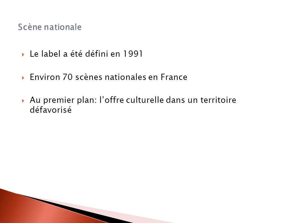 Scène nationale Le label a été défini en 1991. Environ 70 scènes nationales en France.