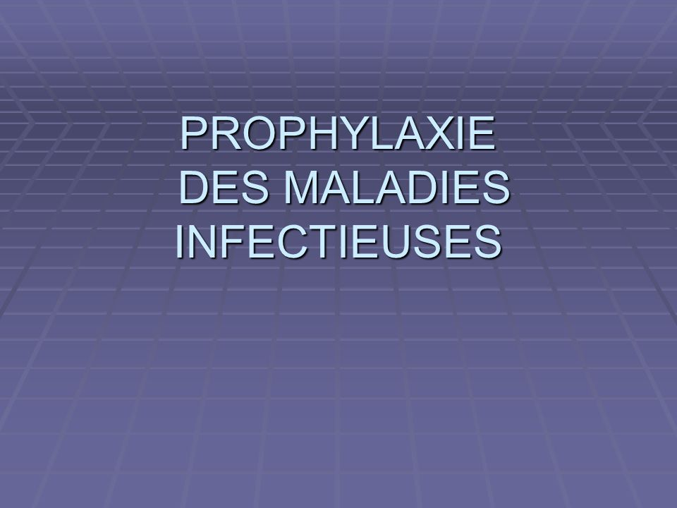 PROPHYLAXIE DES MALADIES INFECTIEUSES