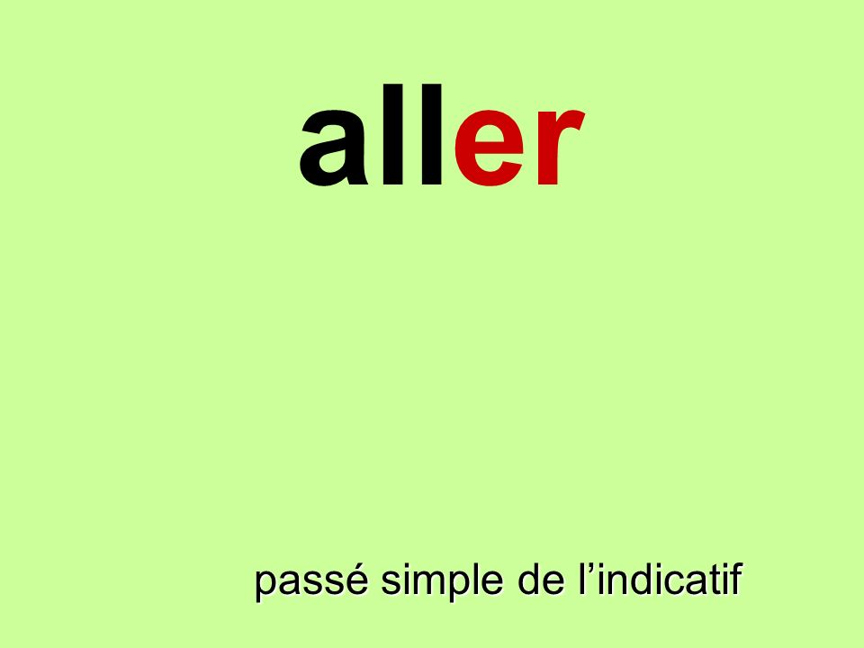 aller finir passé simple de l'indicatif