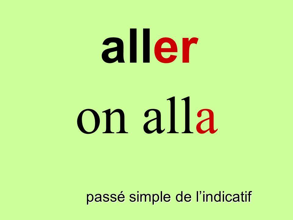 aller on alla finir passé simple de l'indicatif