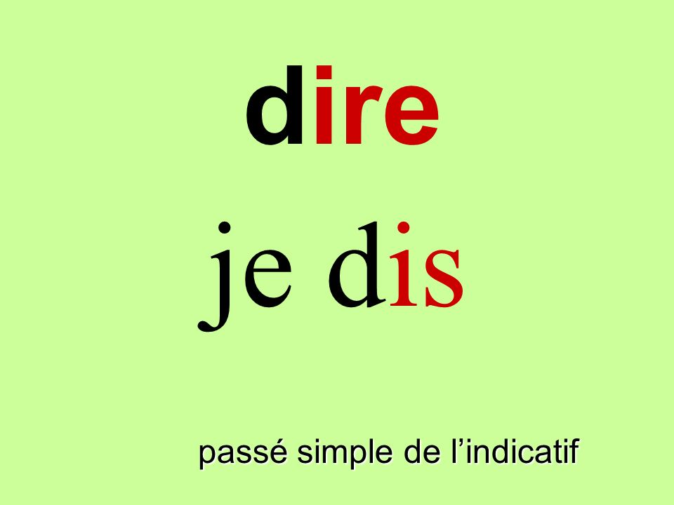 dire je dis dire passé simple de l'indicatif