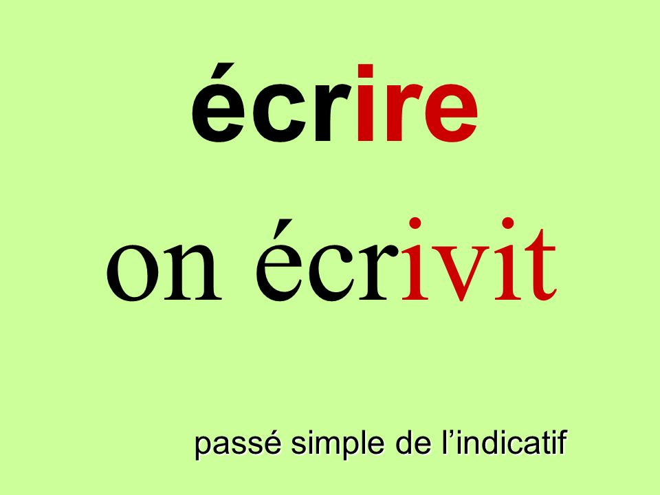 écrire on écrivit écrire passé simple de l'indicatif