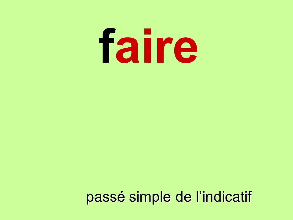 faire faire passé simple de l'indicatif