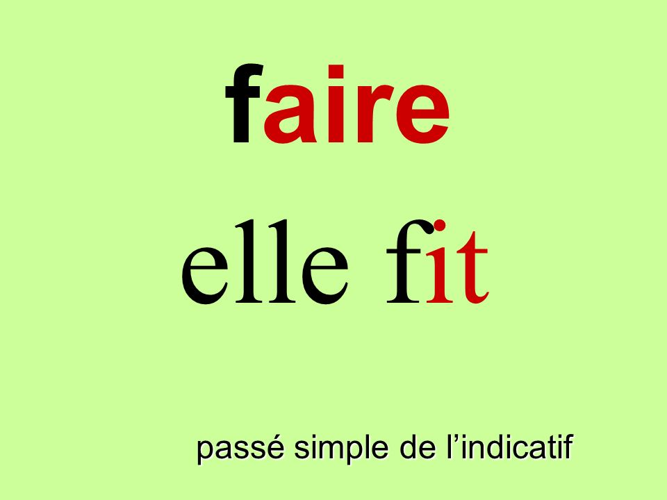 faire elle fit faire passé simple de l'indicatif