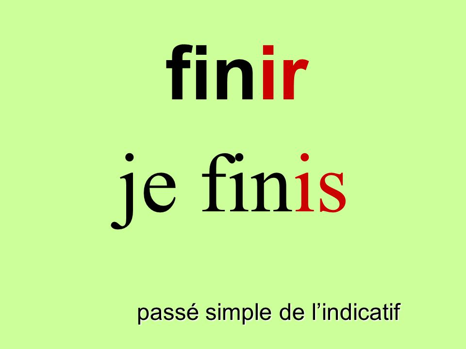 finir je finis finir passé simple de l'indicatif