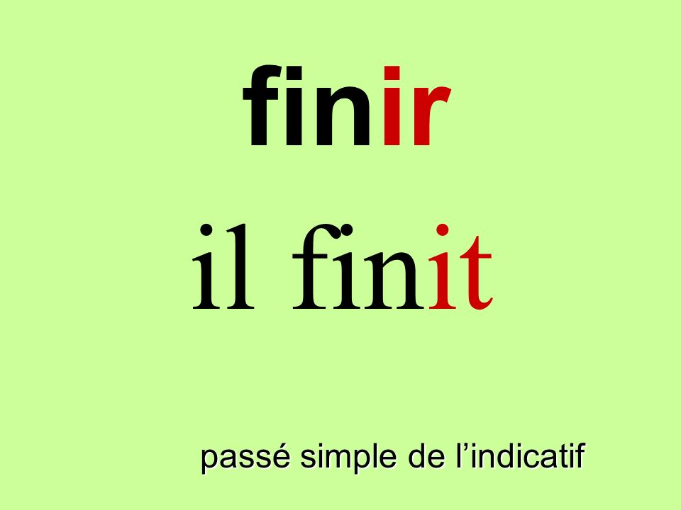 finir il finit finir passé simple de l'indicatif