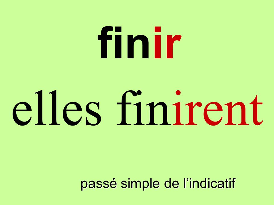 finir elles finirent finir passé simple de l'indicatif