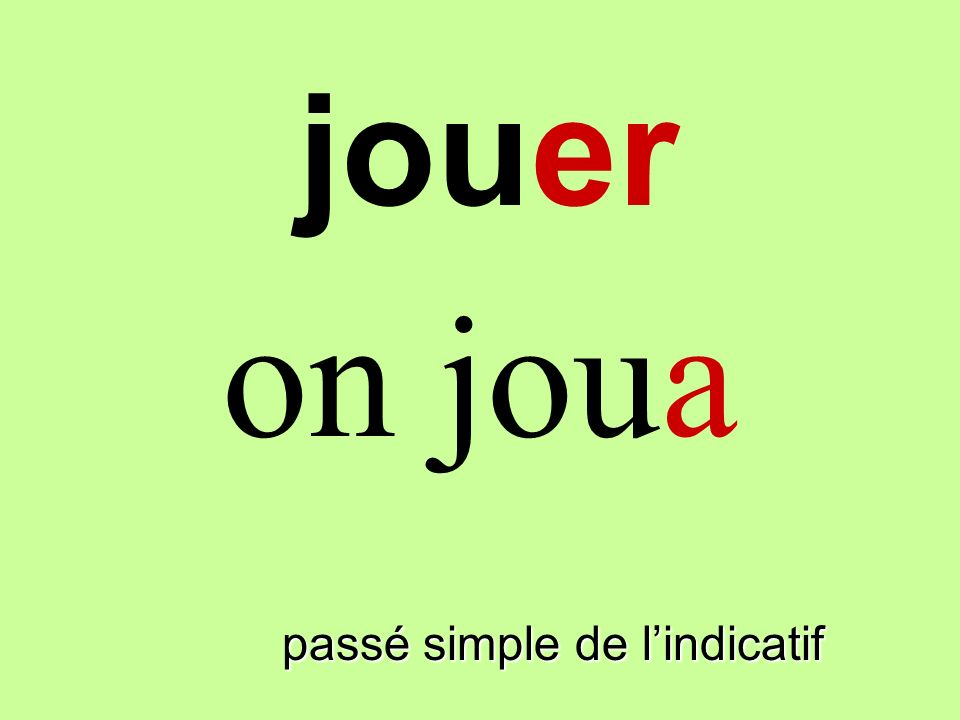 jouer on joua finir passé simple de l'indicatif