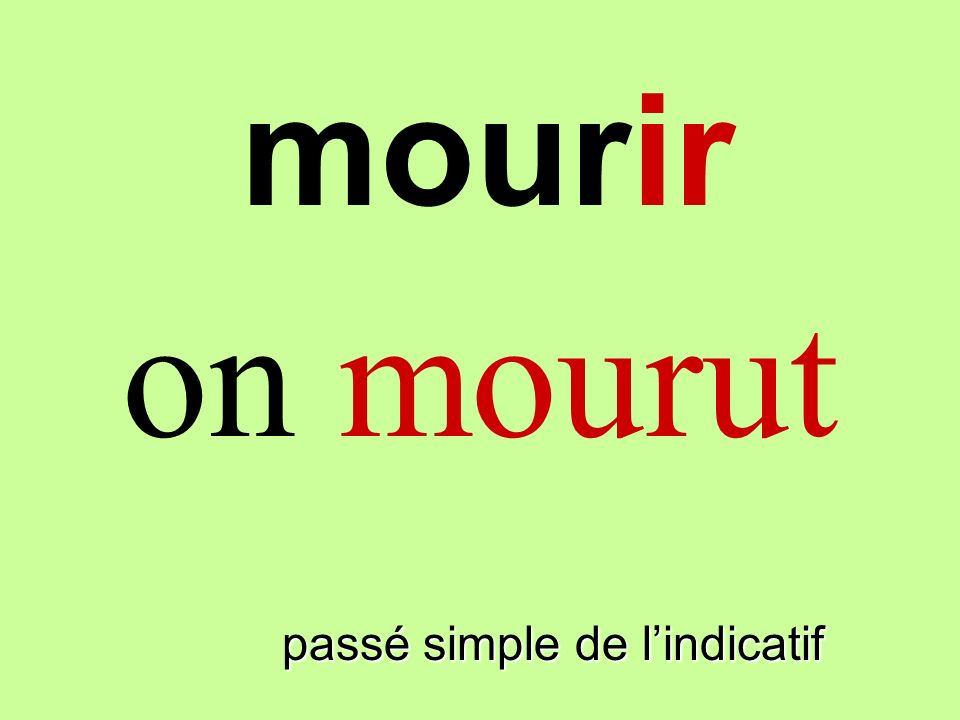 mourir on mourut mourinir passé simple de l'indicatif