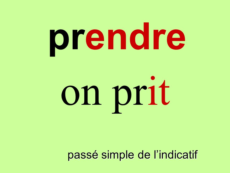 prendre on prit prendre passé simple de l'indicatif