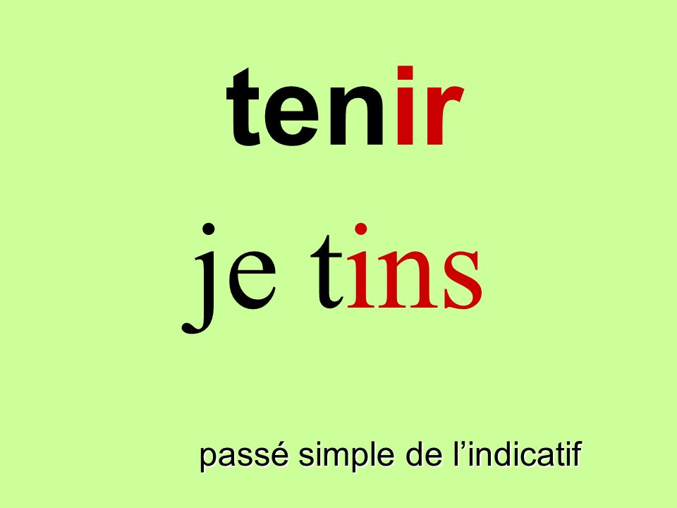 tenir je tins teninir passé simple de l'indicatif