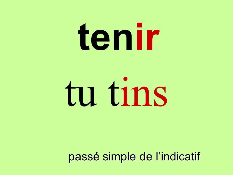 tenir tu tins teninir passé simple de l'indicatif