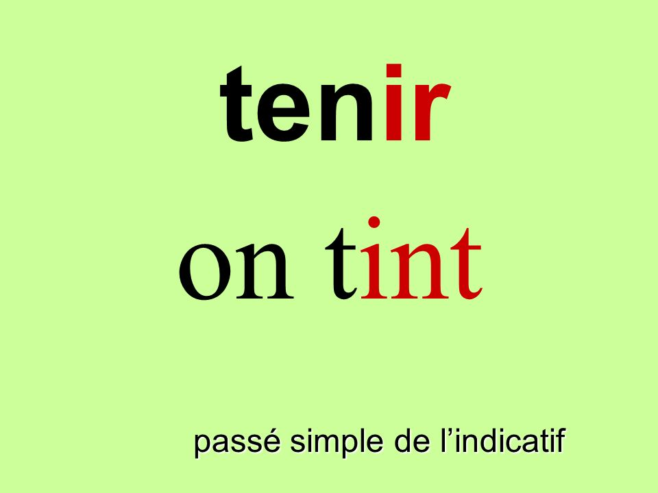 tenir on tint teninir passé simple de l'indicatif