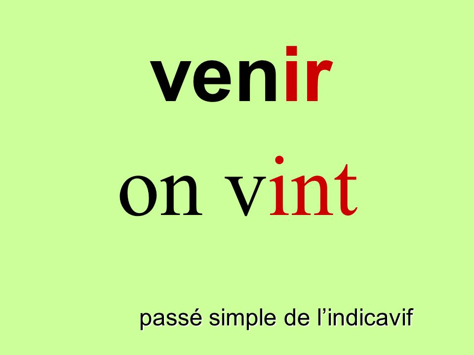 venir on vint veninir passé simple de l'indicavif