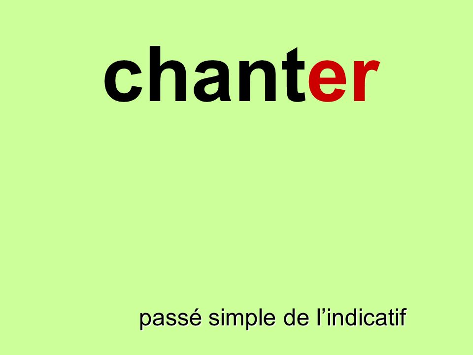 chanter finir passé simple de l'indicatif