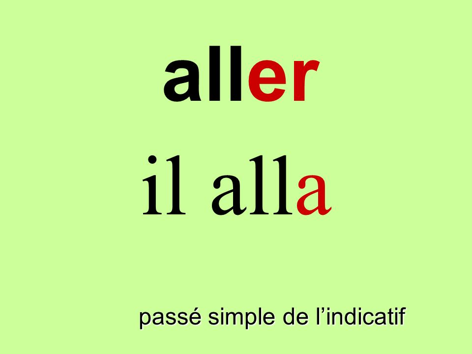 aller il alla finir passé simple de l'indicatif