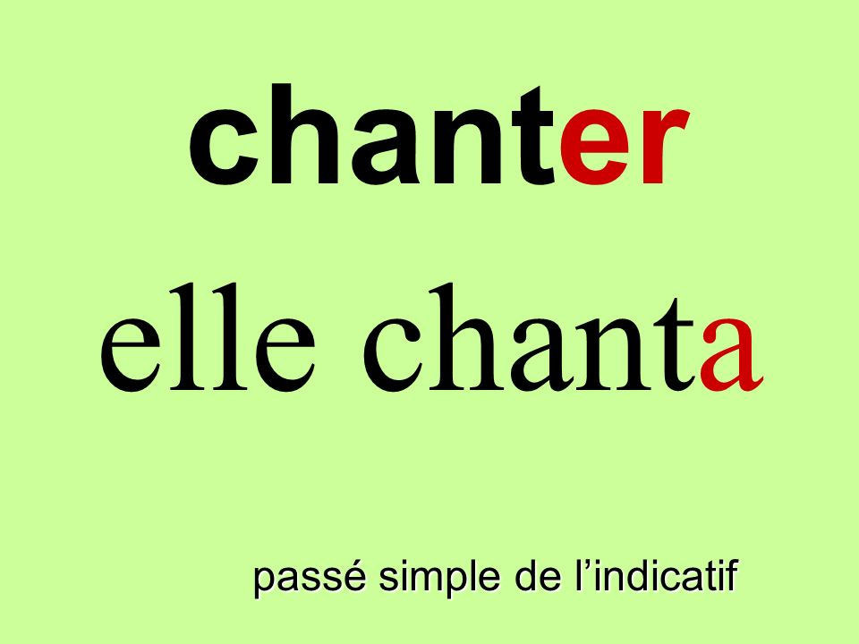 chanter elle chanta finir passé simple de l'indicatif