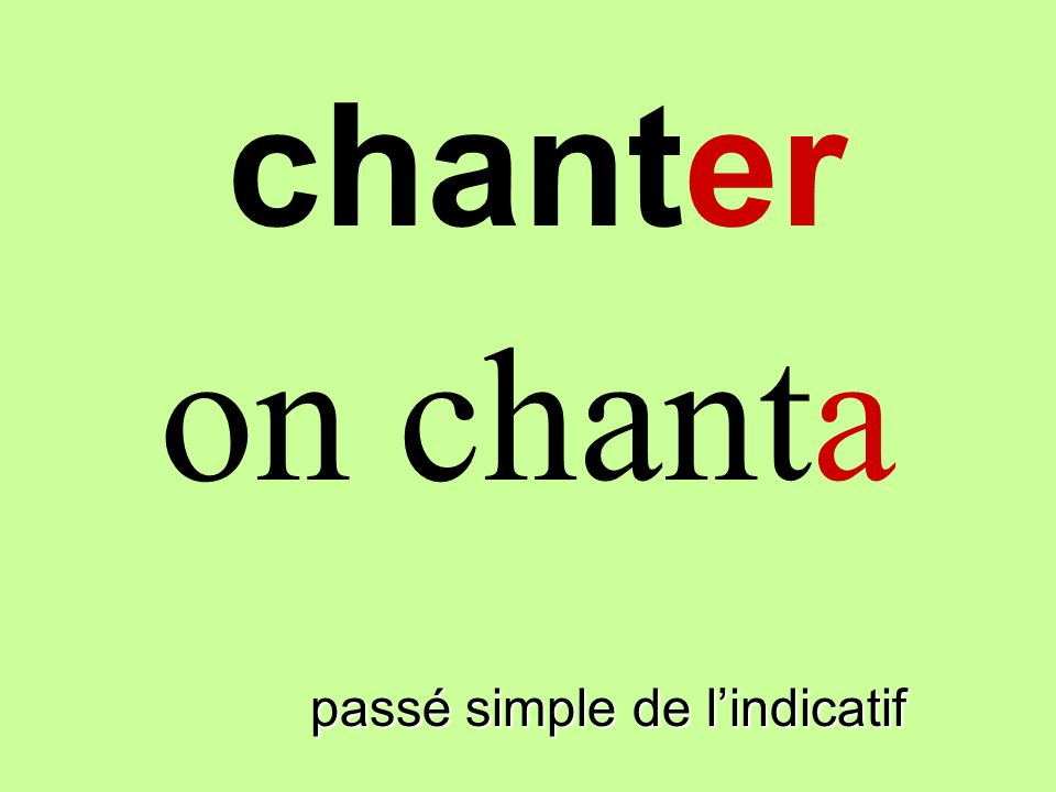 chanter on chanta finir passé simple de l'indicatif