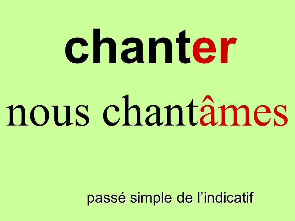 chanter nous chantâmes finir passé simple de l'indicatif