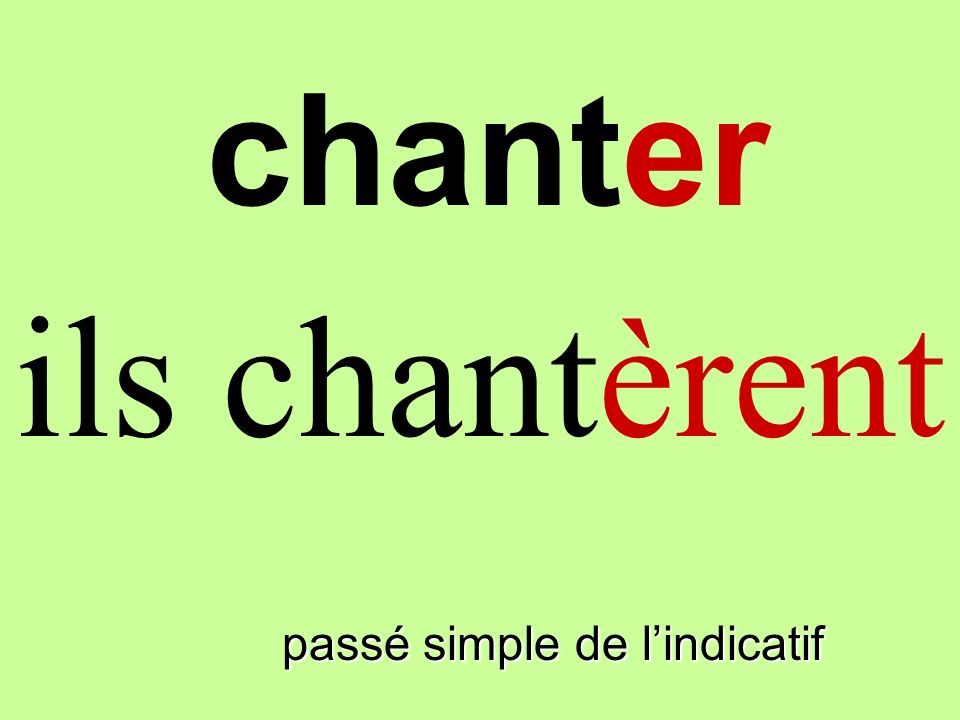 chanter ils chantèrent finir passé simple de l'indicatif