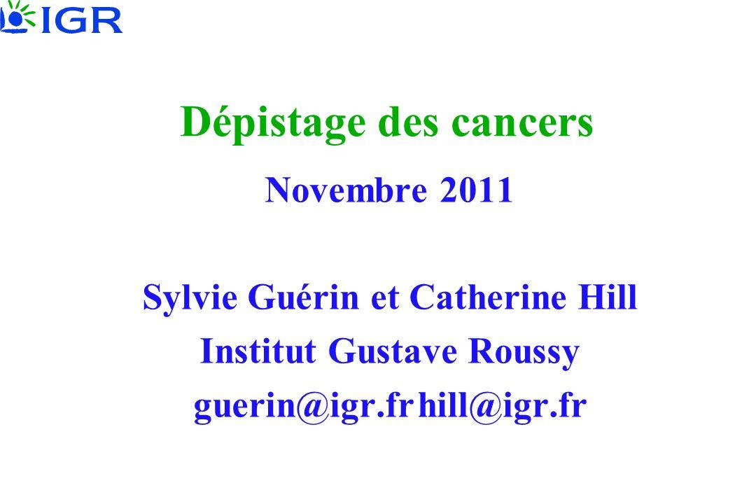 Dépistage des cancers Novembre 2011 Sylvie Guérin et Catherine Hill