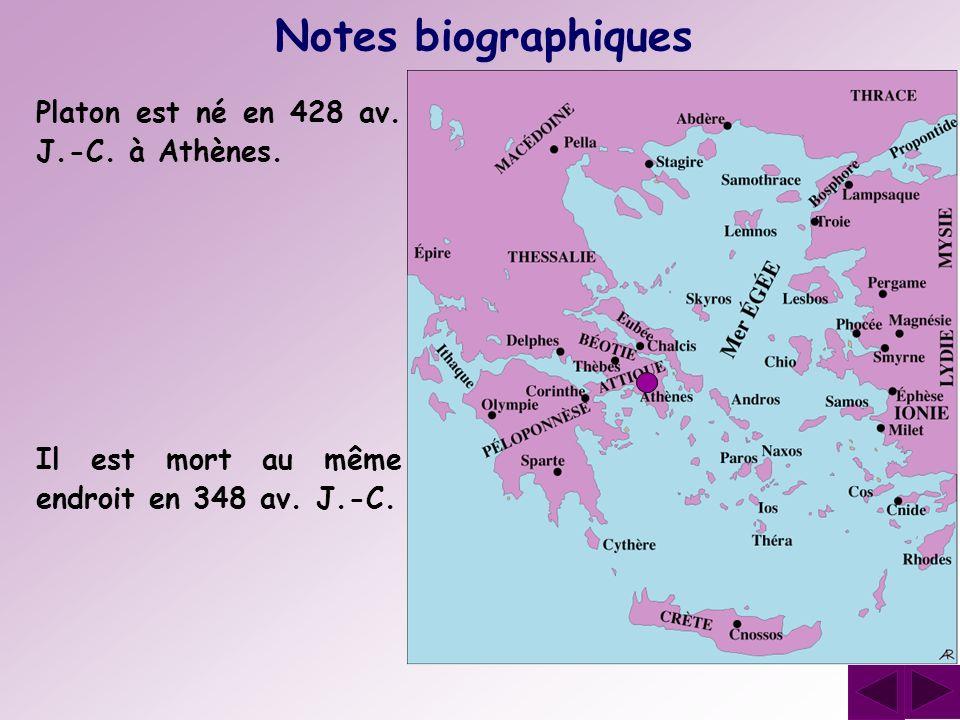 Notes biographiques Platon est né en 428 av. J.-C. à Athènes.