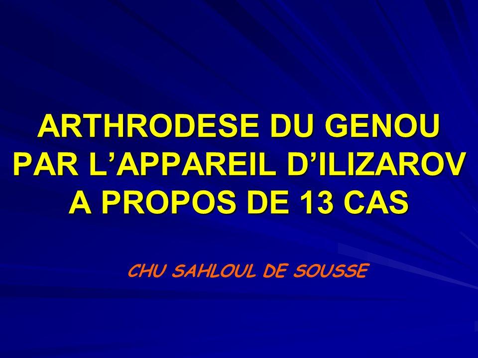 ARTHRODESE DU GENOU PAR L'APPAREIL D'ILIZAROV A PROPOS DE 13 CAS