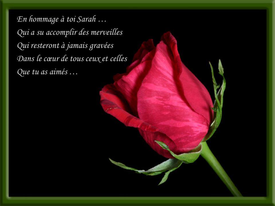 En hommage à toi Sarah … Qui a su accomplir des merveilles. Qui resteront à jamais gravées. Dans le cœur de tous ceux et celles.