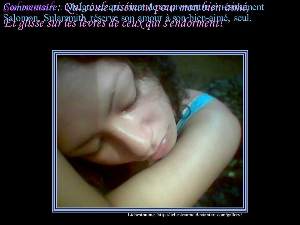 Sulammith : Qui coule aisément pour mon bien-aimé, Et glisse sur les lèvres de ceux qui s endorment!