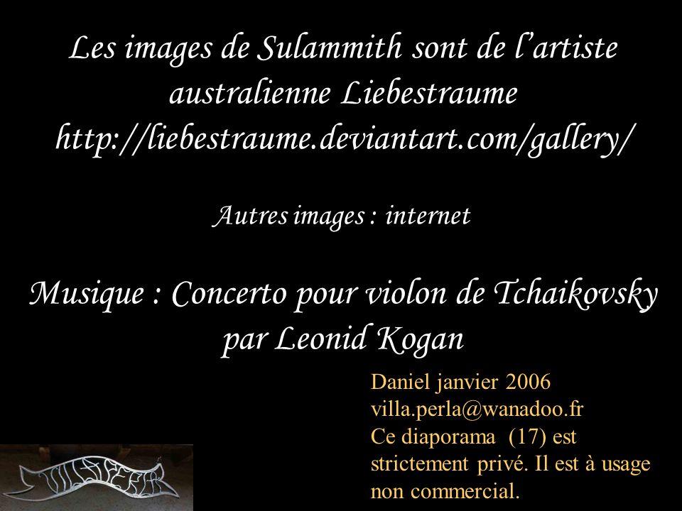 Les images de Sulammith sont de l'artiste australienne Liebestraume http://liebestraume.deviantart.com/gallery/ Autres images : internet Musique : Concerto pour violon de Tchaikovsky par Leonid Kogan