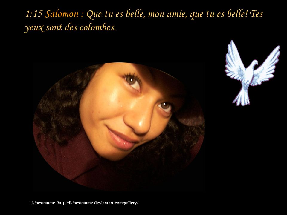 1:15 Salomon : Que tu es belle, mon amie, que tu es belle