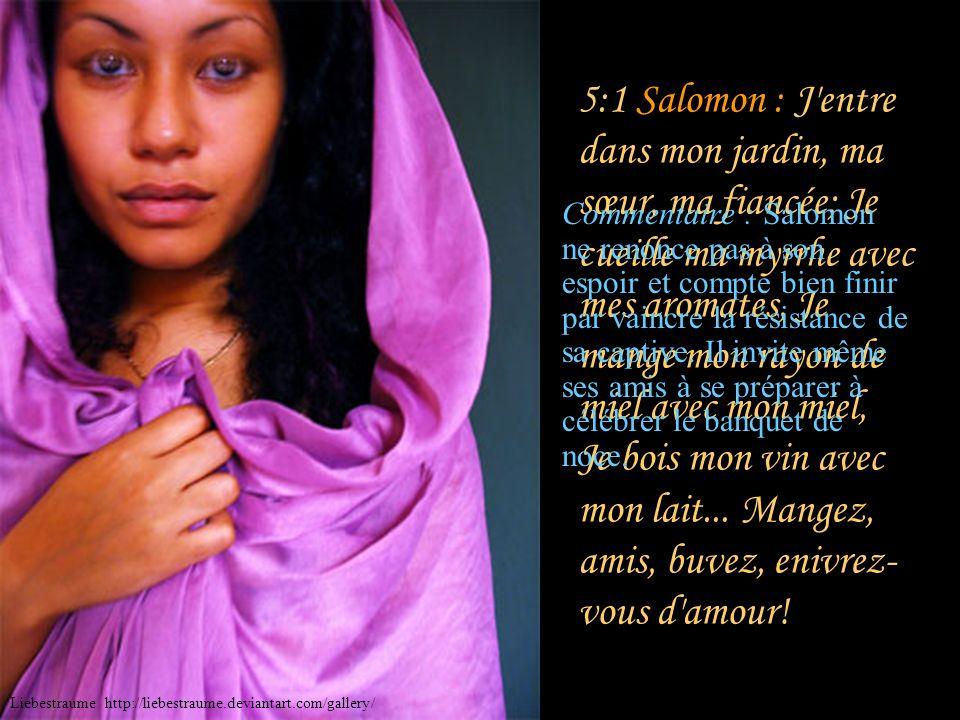 5:1 Salomon : J entre dans mon jardin, ma sœur, ma fiancée; Je cueille ma myrrhe avec mes aromates, Je mange mon rayon de miel avec mon miel, Je bois mon vin avec mon lait... Mangez, amis, buvez, enivrez-vous d amour!