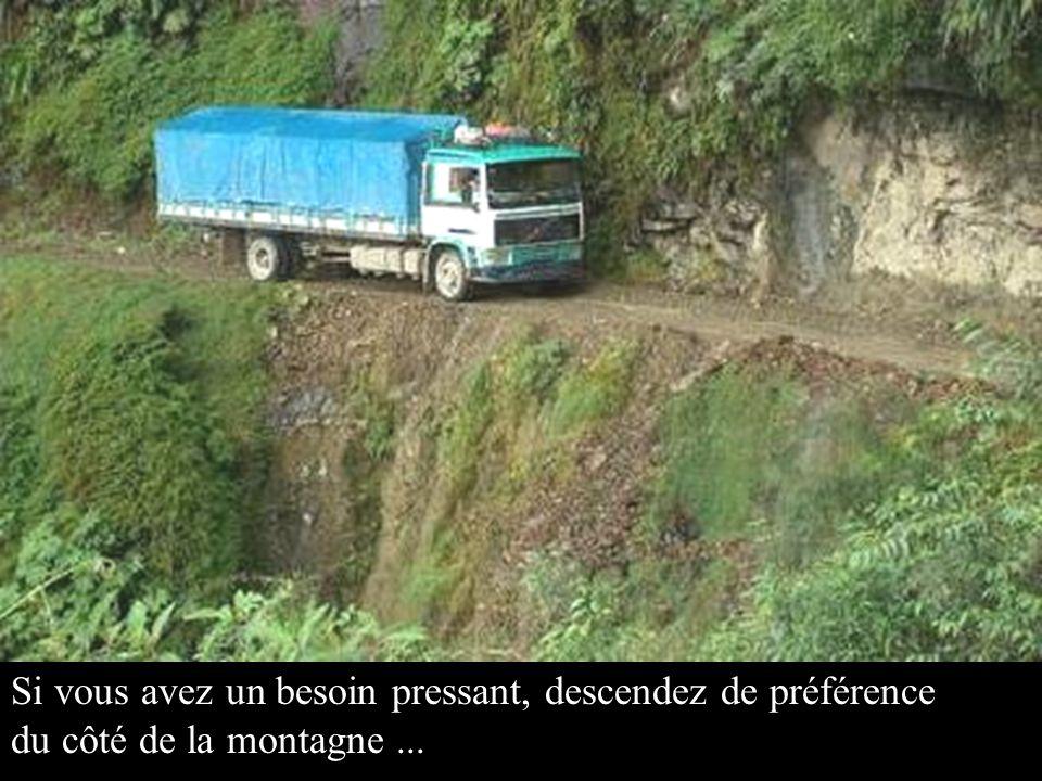 Si vous avez un besoin pressant, descendez de préférence du côté de la montagne ...