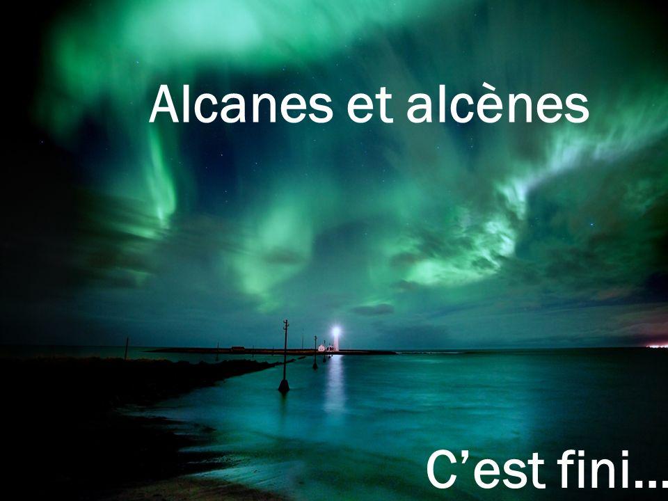 5757 Alcanes et alcènes C'est fini…