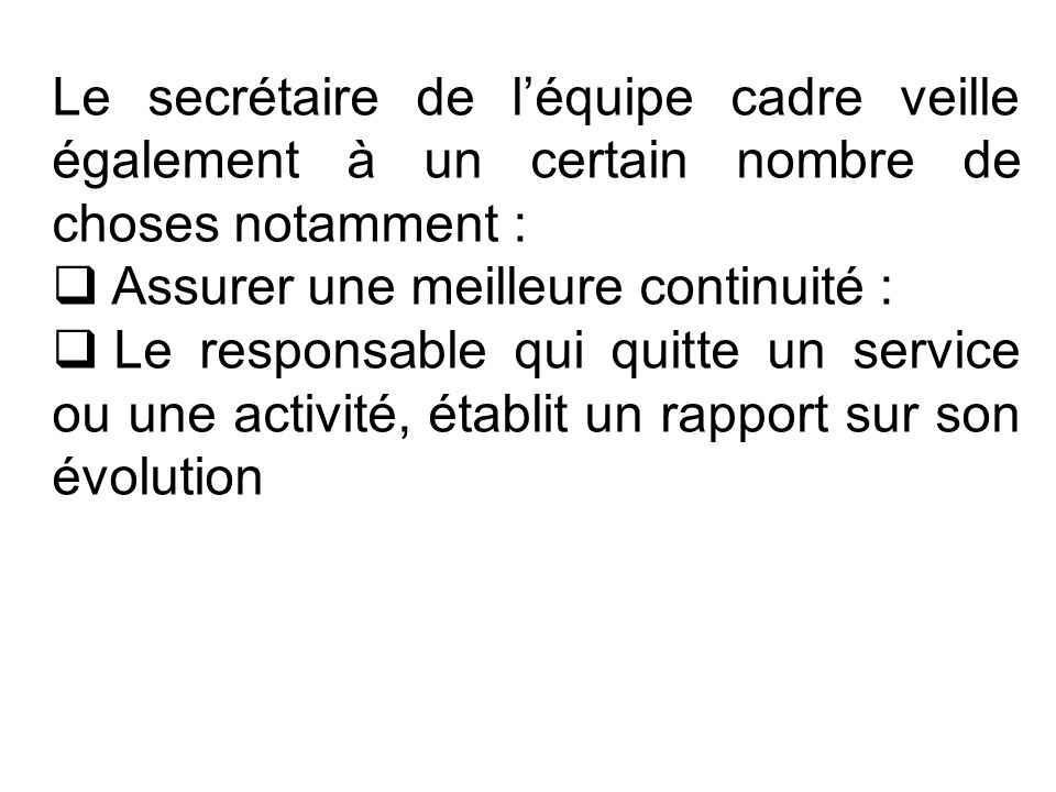 Le secrétaire de l'équipe cadre veille également à un certain nombre de choses notamment :