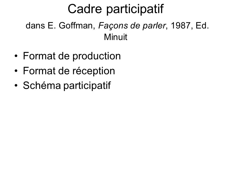 Cadre participatif dans E. Goffman, Façons de parler, 1987, Ed. Minuit
