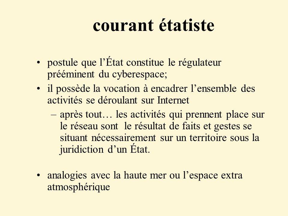 courant étatiste postule que l'État constitue le régulateur prééminent du cyberespace;
