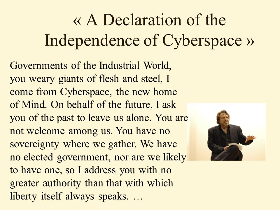 « A Declaration of the Independence of Cyberspace »