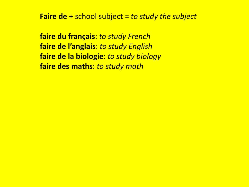 Faire de + school subject = to study the subject