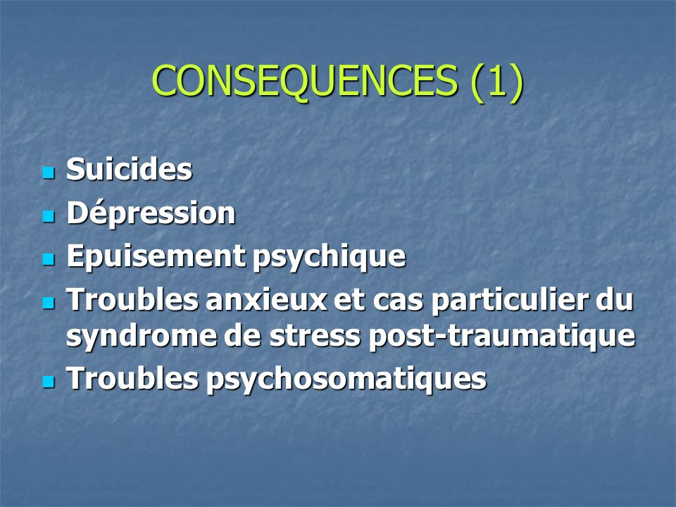 CONSEQUENCES (1) Suicides Dépression Epuisement psychique