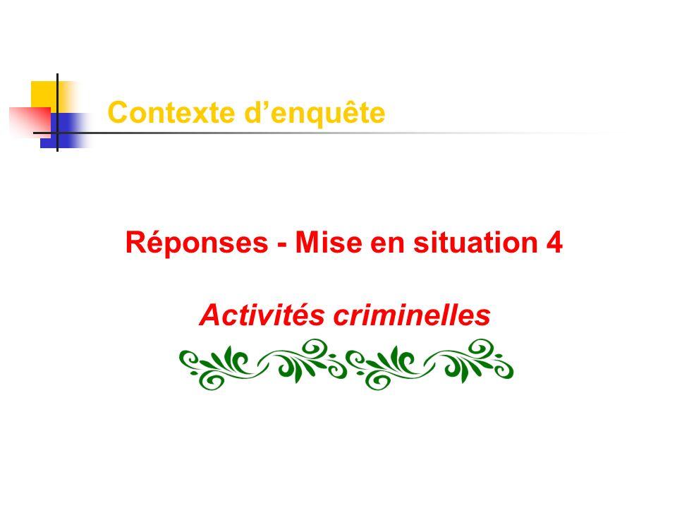 Réponses - Mise en situation 4 Activités criminelles